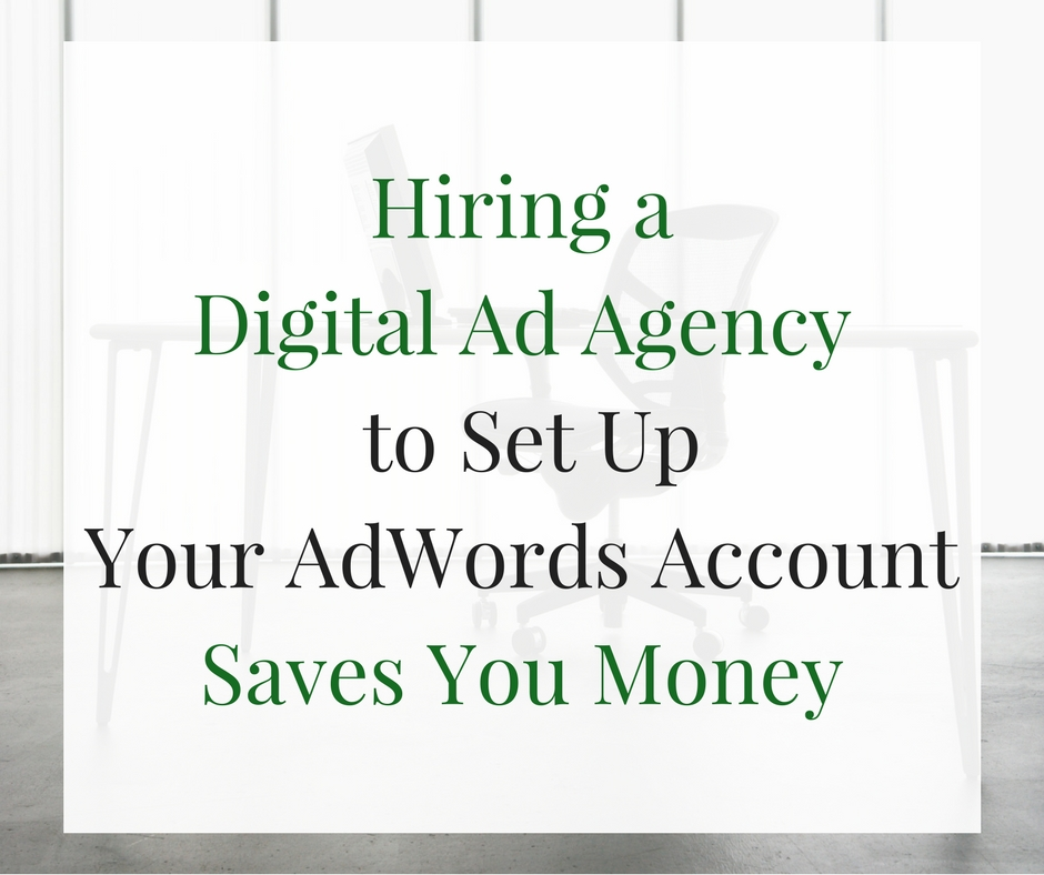 How Hiring a PPC Company to Set Up Your AdWords Account Saves You Money